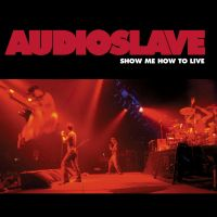 Show Me How To Live av Audioslave